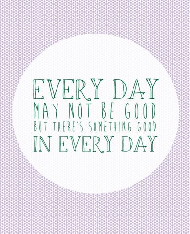 Every day may not be good, but there's something good in every day #quotes