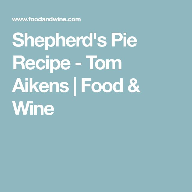 Shepherd's Pie Recipe - Tom Aikens | Food & Wine