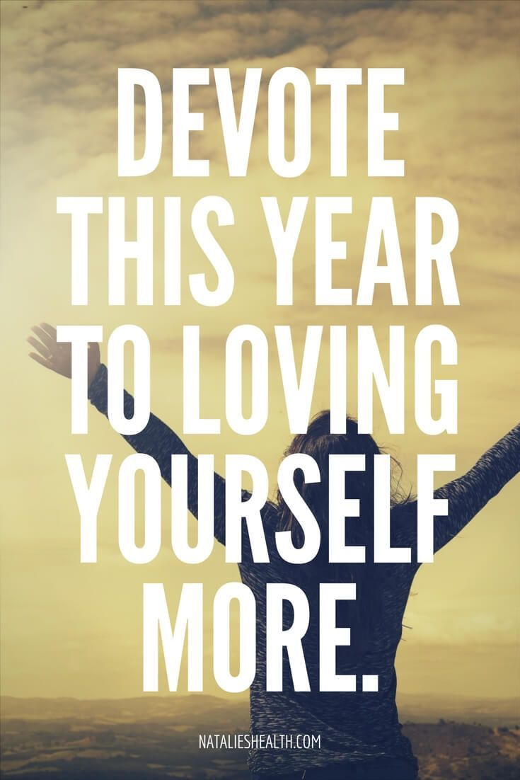 DEVOTE THIS YEAR TO LOVING YOURSELF    MORE