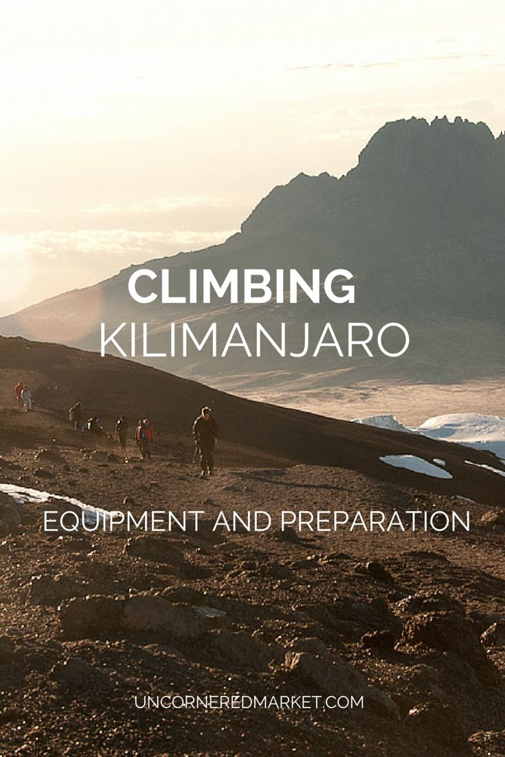 Climbing Mount Kilimanjaro: Equipment and Preparation  http://uncorneredmarket.com/climb-kilimanjaro-equipment-preparation/