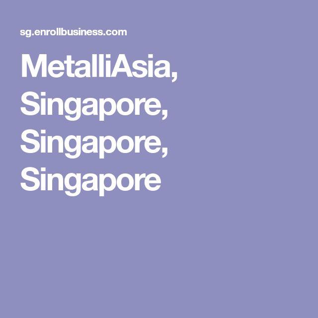 MetalliAsia, Singapore, Singapore, Singapore