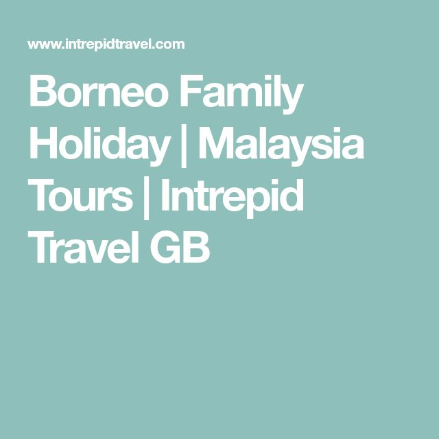 Borneo Family Holiday | Malaysia Tours | Intrepid Travel GB