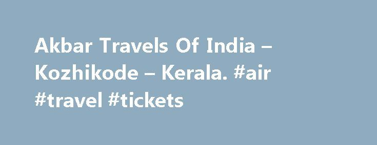 Akbar Travels Of India – Kozhikode – Kerala. #air #travel #tickets http://travels.remmont.com/akbar-travels-of-india-kozhikode-kerala-air-travel-tickets/  #akbar travels # AKBAR TRAVELS OF INDIA | Kerala, Kozhikode Flights to India| Cheap Airfare to India| USa to India| New. *Fares are exclusive of taxes charges and subject to availability. T C's apply подробнее UCAL TRAVELS PVT LTD |... Read moreThe post Akbar Travels Of India – Kozhikode – Kerala. #air #travel #tickets appeared first on…