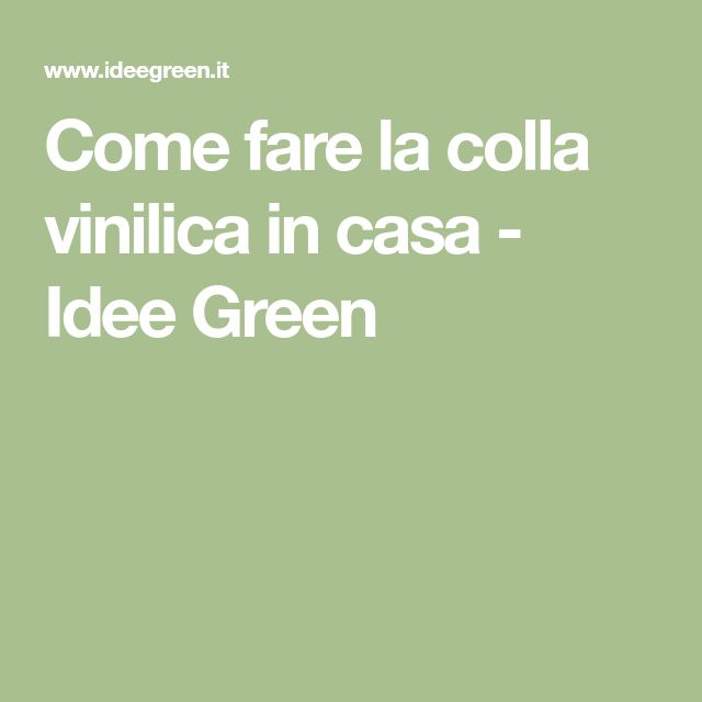 Come fare la colla vinilica in casa - Idee Green