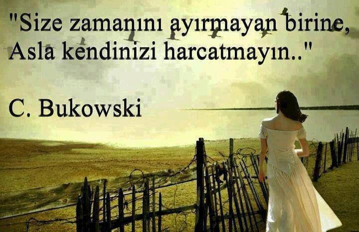 Size zamanını ayırmayan birine, Asla kendinizi harcatmayın...  - C. Bukowski