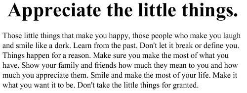Appreciate the little things (quote,life,lessons,sayings): Life Quotes, Friends, Quotes Inspiration, Wisdom, Living Life, Quotes Life, Little Things Quotes, Pictures Quotes, Life Lessonsqout