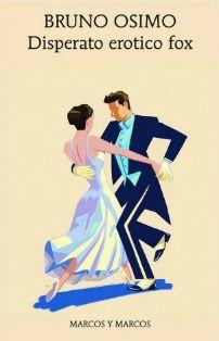 In Disperato erotico fox Osimo fa volare la fantasia sull'onda di una danza, perché l'amore, in fondo, è un ballo di coppia e ci vogliono ritmo e intesa.   Bruno Osimo - Disperato erotico fox - Marcos y Marcos