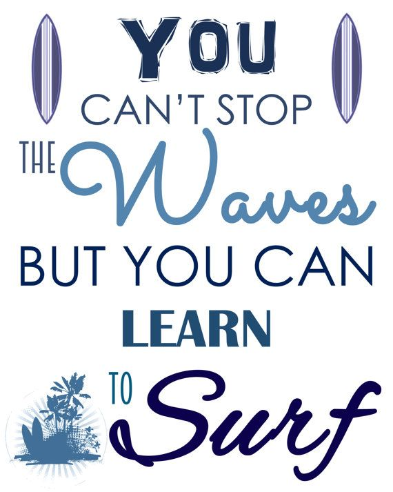 You can't stop the waves but you can learn to by CraftyCowDesign