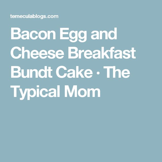 Bacon Egg and Cheese Breakfast Bundt Cake · The Typical Mom