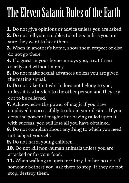 "Don't Let The Title Fool You! Although this is the ""Satanic"" rules of the earth, they make a lot of sense for people who do not ascribe to Laveyan Satanic beliefs"