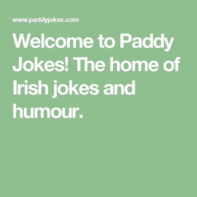 Welcome to Paddy Jokes! The home of Irish jokes and humour.