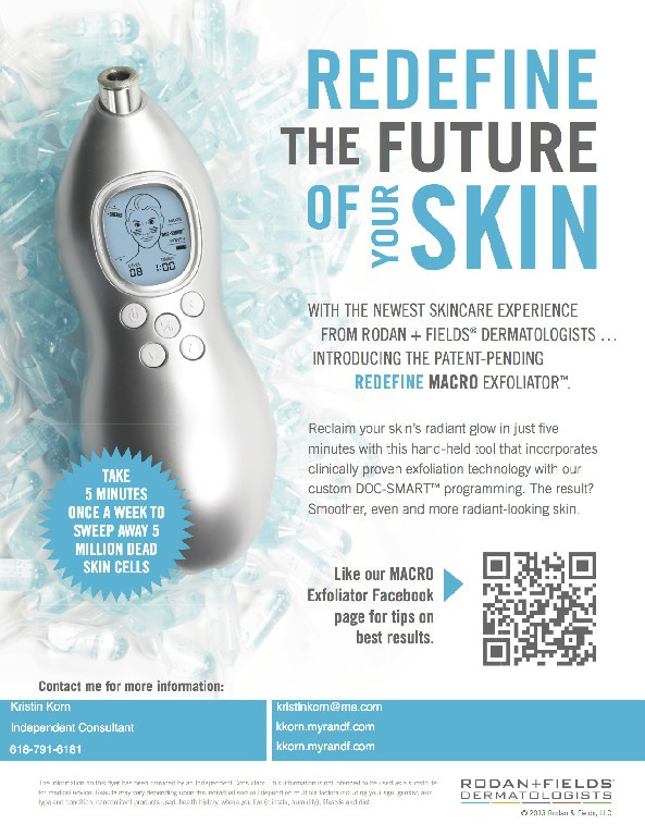 REDEFINE MACRO Exfoliator™   Reclaim your skin's radiant glow in just five minutes with the REDEFINE MACRO Exfoliator™. Used once a week, this hand-held, personal use exfoliation tool sweeps away dead skin cells leaving behind a smoother, healthier-looking and more luminous complexion. $252 Preferred Customer Pricing