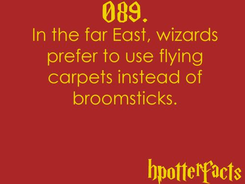 Harry Potter Facts #089:    In the far East, wizards prefer to use flying carpets instead of broomsticks.