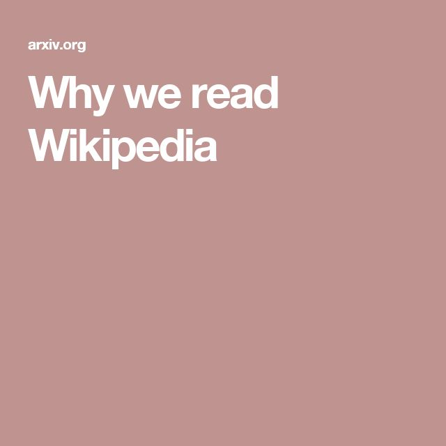 Why we read Wikipedia
