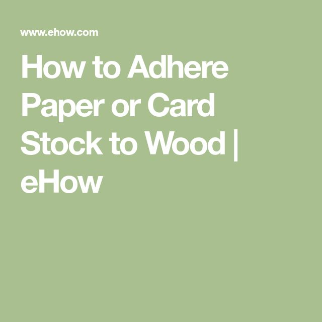 How to Adhere Paper or Card Stock to Wood | eHow