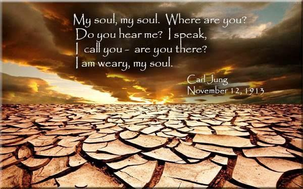 My soul, where are you? Do you hear me? I speak, I call you-are you there? I have returned, I am here again. I have shaken the dust of all the lands from my feet, and I have come to you, I am with you. After long years of long wandering, I have come to you again. Should I tell you everything I have seen, experienced, and drunk in? Or do you not want to hear about all the noise of life and the world?. ~Carl Jung, Red Book, Page 232
