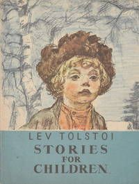 Stories for Children by Lev Tolstoi. A collection of thirteen short stories. Illustrated with lovely pencil sketches by A. Pakhomov.