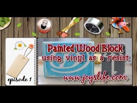52: Episode 1: Painted Wood Block Vinyl Resist  - For more information about the items used in this video, see this post: http://joyslife.com/52-how-to-make-painted-wood-blocks-using-vinyl/