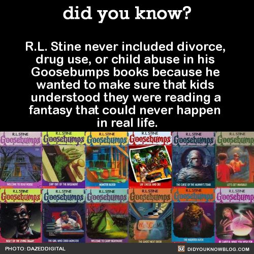 R.L. Stine never included divorce, drug use, or child abuse in his Goosebumps books because he wanted to make sure that kids understood they were reading a fantasy that could never happen in real life. Source