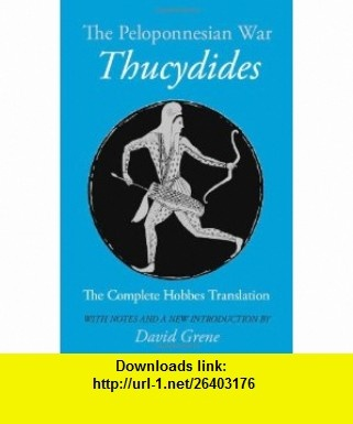 The Peloponnesian War (9780226801063) Thucydides, Thomas Hobbes, David Grene , ISBN-10: 0226801063  , ISBN-13: 978-0226801063 ,  , tutorials , pdf , ebook , torrent , downloads , rapidshare , filesonic , hotfile , megaupload , fileserve