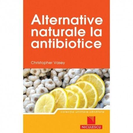 Alternative naturale la antibiotice (ed. tiparita)