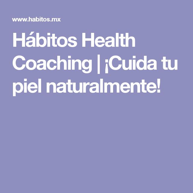 Hábitos Health Coaching | ¡Cuida tu piel naturalmente!