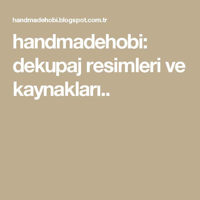 handmadehobi: dekupaj resimleri ve kaynakları..