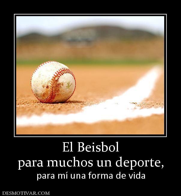Desmotivaciones El Beisbol para muchos un deporte, para mí una ...