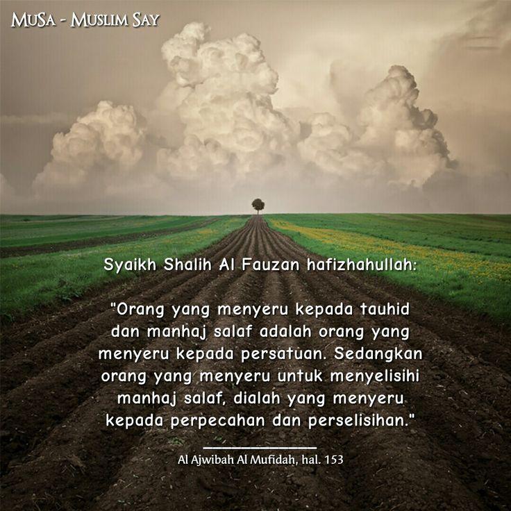 """Syaikh Shalih Al Fauzan hafizhahullah:  """"Orang yang menyeru kepada tauhid dan manhaj salaf adalah orang yang menyeru kepada persatuan. Sedangkan orang yang menyeru untuk menyelisihi manhaj salaf, dialah yang menyeru kepada perpecahan dan perselisihan."""" ____________ Al Ajwibah Al Mufidah, hal. 153"""