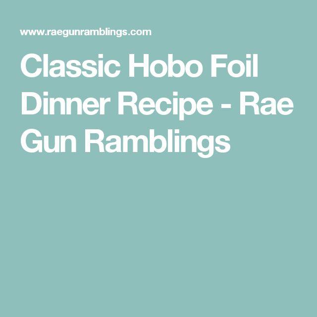 Classic Hobo Foil Dinner Recipe - Rae Gun Ramblings