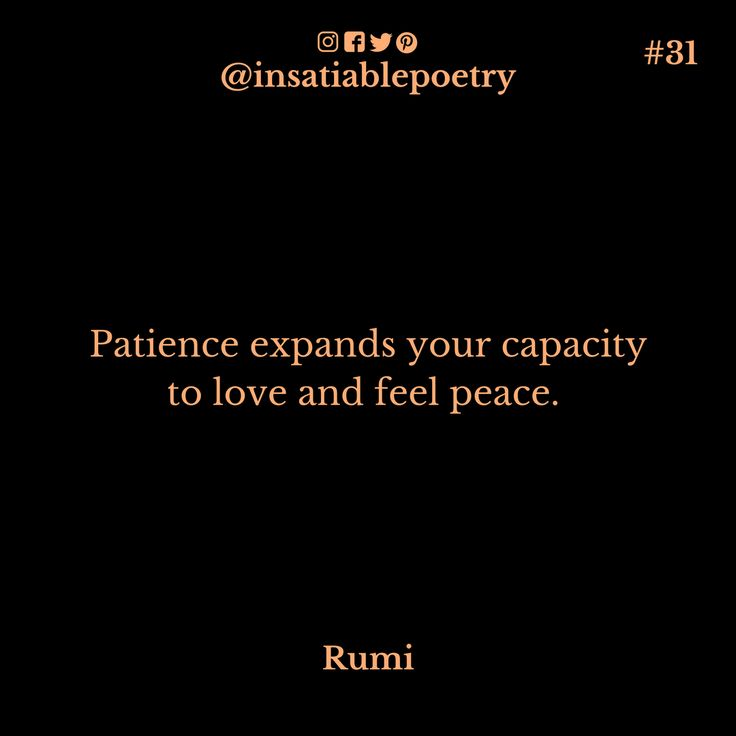 Quote #31: Patience expands your capacity  to love and feel peace.   #Rumi #PersianPoet #Persianpoetry #Sufisim #Spirituality #insatiablepoetry #ancientwisdom #rumiquotes #spirtualgrowth #spirtualquotes #soul #followyourdreams #bepatient