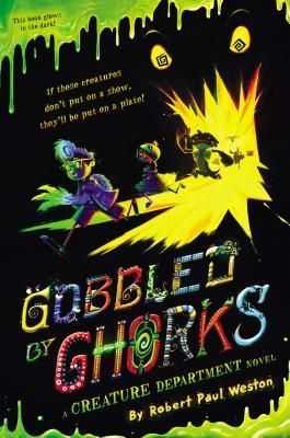 Gobbled by Ghorks. By Robert Paul Weston. Call # JF WES