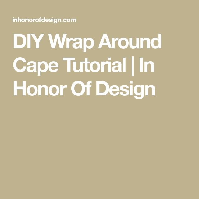 DIY Wrap Around Cape Tutorial | In Honor Of Design