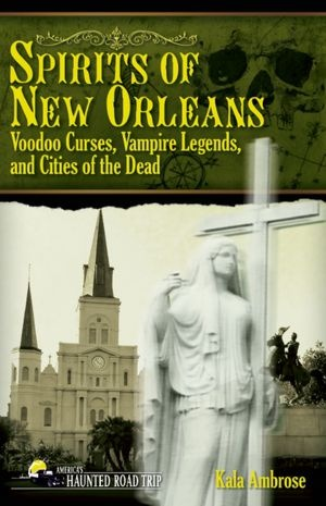 Spirits of New Orleans: Voodoo Curses, Vampire Legends and Cities of the Dead      waant to read! so BADLY