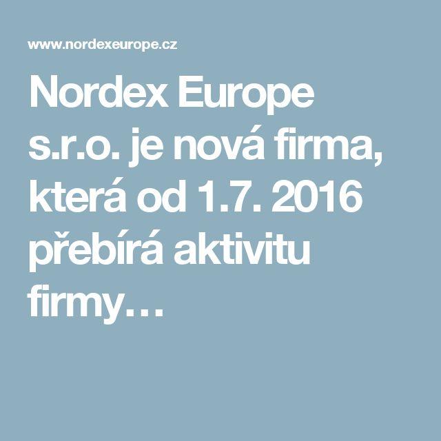 Nordex Europe s.r.o. je nová firma, která od 1.7. 2016 přebírá aktivitu firmy…