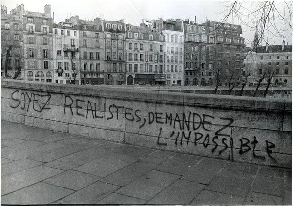 """""""Soyez réalistes, demandez l'impossible"""" ~ Paris, May 1968 ~ """"Be realistic, demand the impossible"""""""
