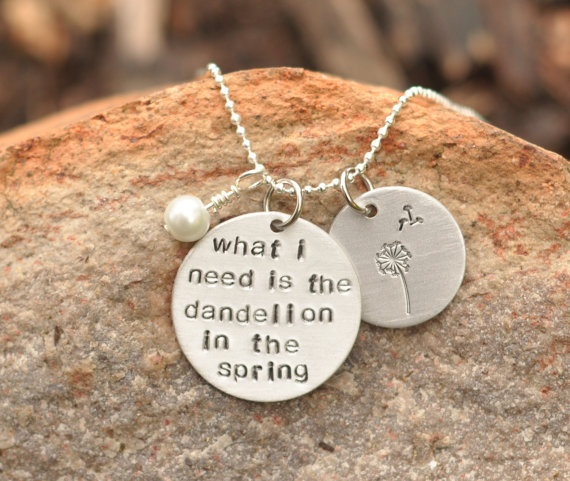 """Hunger Games Jewelry hand stamped necklace stamped with """"What I need is the dandelion in the spring"""" $16"""