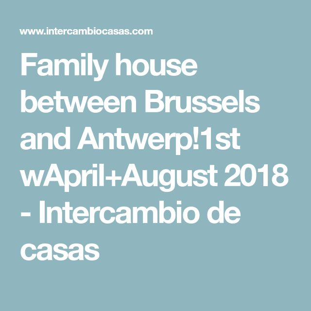Family house between Brussels and Antwerp!1st wApril+August 2018 - Intercambio de casas