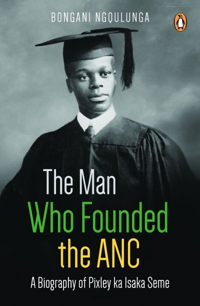 The founder of the ANC: Pixley ka Isaka Seme, a thirty-year-old black South African from Inanda outside the city of Durban.