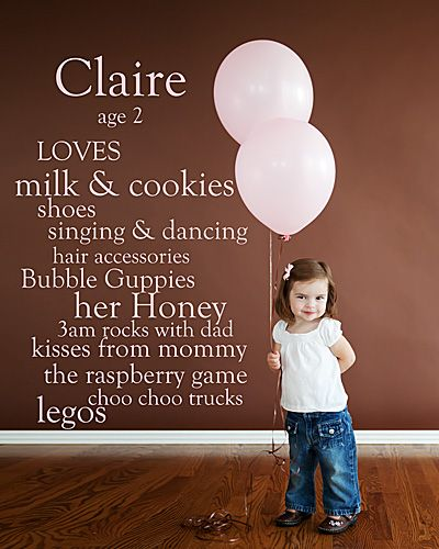 Each year, take a picture of your child against a blank wall and then use Photoshop elements to list their favorite things at the time! Love this idea and the balloon count.