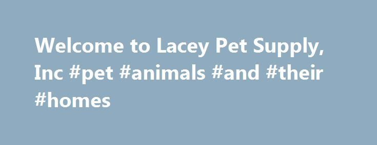 Welcome to Lacey Pet Supply, Inc #pet #animals #and #their #homes http://pet.remmont.com/welcome-to-lacey-pet-supply-inc-pet-animals-and-their-homes/  Welcome to Lacey Pet Supply! Serving Forked River, NJ and surrounding communities, Lacey Pet Supply is your one-stop-shop for finding everything you could possibly need to keep your pet fit and happy. From wholesome dog and cat food and treats to crates, leashes, and toys, we've got all of the items you're searching for at one convenient…