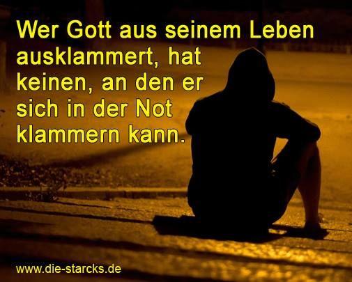 Wer Gott aus seinem Leben ausklammert, hat keinen, an den er sich in der Not klammern kann. www.die-starcks.de