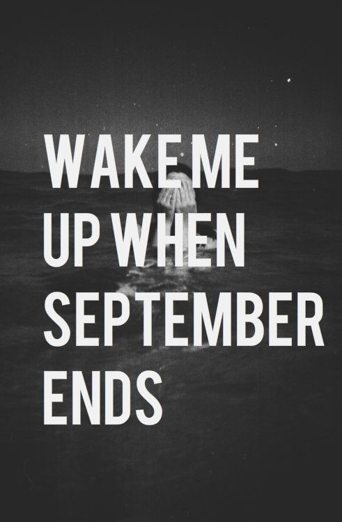 Green Day - wake me up when September ends.. even though my birthday is in september