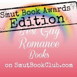 Smut Book Awards Best Gay Romance Books http://smutbookclub.com/best-gay-romance-books-smut-book-awards-2013-edition/