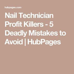 Nail Technician Profit Killers - 5 Deadly Mistakes to Avoid | HubPages