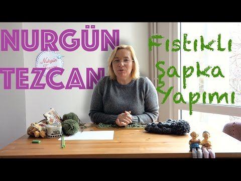 Nurgün Tezcan | Fıstıklı Şapka Yapımı - YouTube