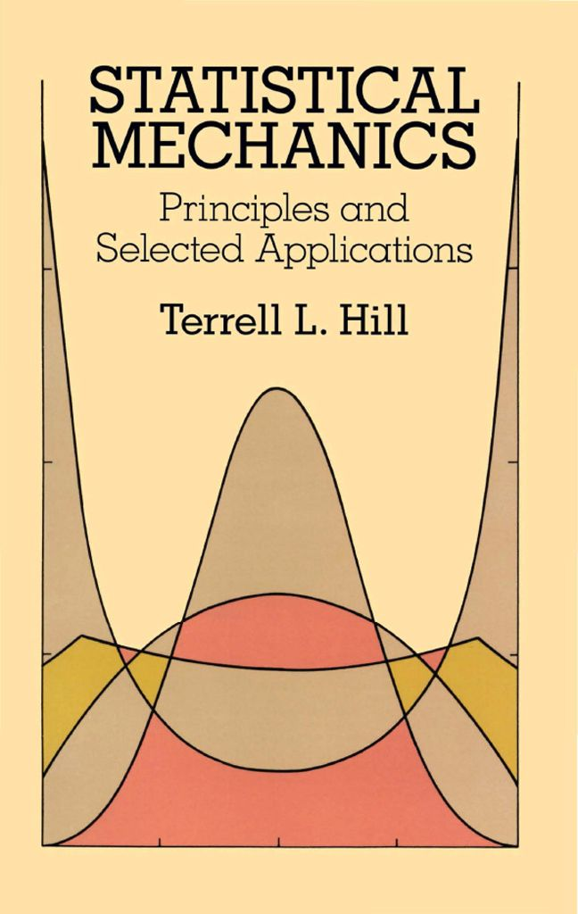 Statistical Mechanics by Terrell L. Hill   Standard text opens with clear, concise chapters on classical statistical mechanics, quantum statistical mechanics, and the relation of statistical mechanics to thermodynamics. Further topics cover fluctuations, the theory of imperfect gases and condensation, distribution functions and the liquid state, nearest neighbor (Ising) lattice statistics, and more.