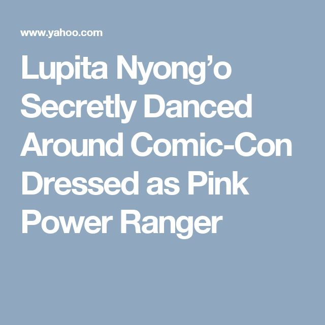 Lupita Nyong'o Secretly Danced Around Comic-Con Dressed as Pink Power Ranger