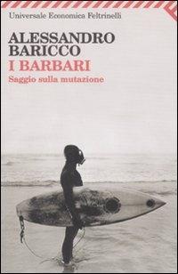 I barbari (saggio sulla mutazione) - Alessandro Baricco