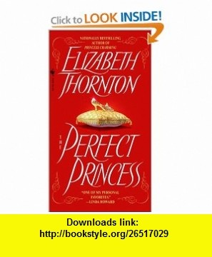 The Perfect Princess (9780553581232) Elizabeth Thornton , ISBN-10: 0553581236  , ISBN-13: 978-0553581232 ,  , tutorials , pdf , ebook , torrent , downloads , rapidshare , filesonic , hotfile , megaupload , fileserve